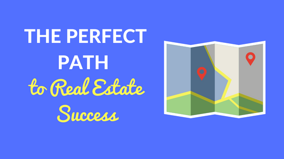 The Perfect Path to Real Estate Success
