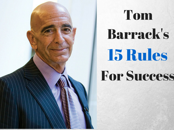 My Take On Tom Barracks 15 Rules For Success A Student Of The
