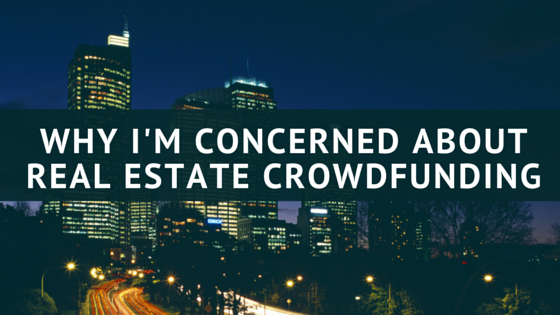 Why I'm Concerned About Real Estate Crowdfunding