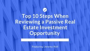 Top 10 Steps When Reviewing A Passive Real Estate Opportunity