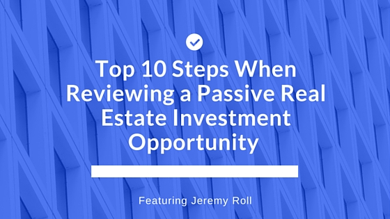 Top 10 Steps When Reviewing A Passive Real Estate Investment Opportunity