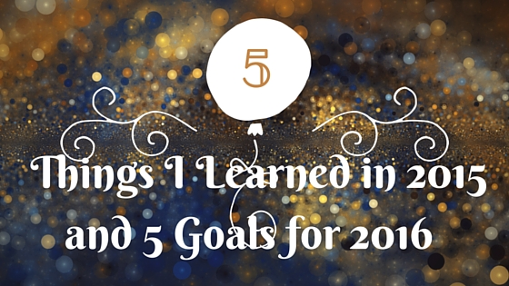 5 Things I learned in 2015 and 5 Goals for 2016