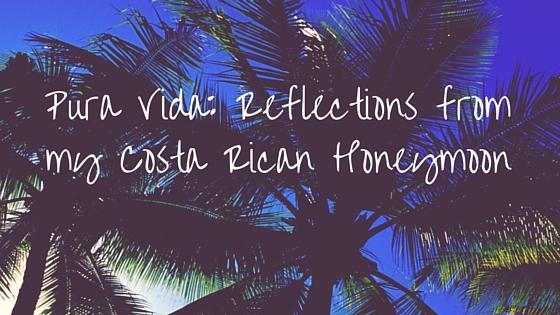 Pura Vida: Reflections from my Costa Rican Honeymoon