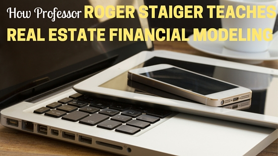 How Professor Roger Staiger Teaches Real Estate Financial Modeling