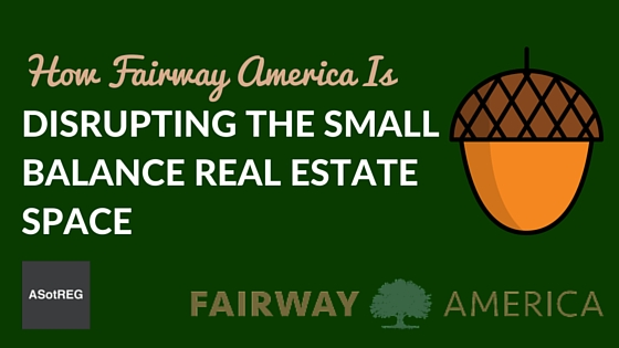 How Fairway America is Disrupting the Small Balance Real Estate Space