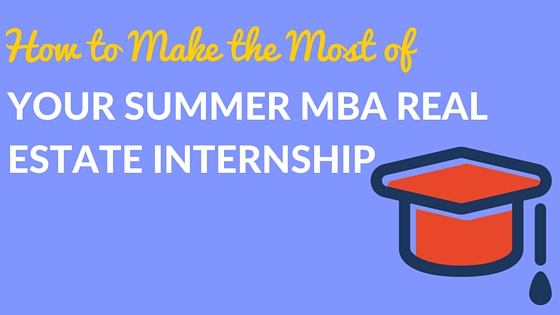 How to Make the Most of Your Summer MBA Real Estate Internship