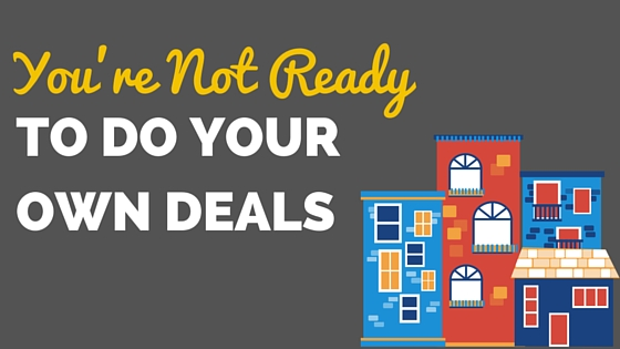 You're Not Ready to do Your Own Deals