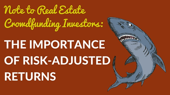 Note to Real Estate Crowdfunding Investors: The Importance of Risk-Adjusted Returns