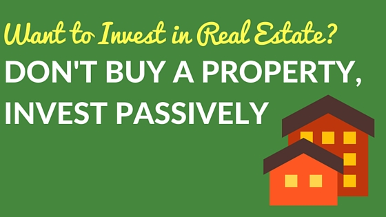 Want to Invest in Real Estate? Don't Buy a Property, Invest Passively