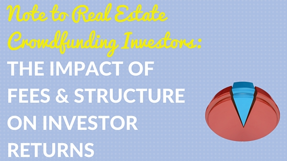 Note to Real Estate Crowdfunding Investors: The Impact of Fees & Structure on Investor Returns