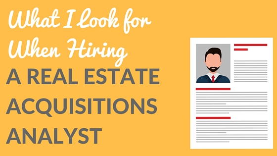What I Look for When Hiring a Real Estate Acquisitions Analyst