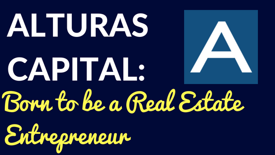 Alturas Capital: Born to be a Real Estate Entrepreneur
