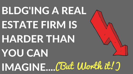 BLDG'ing a Real Estate Firm is Harder than you can Imagine (but worth it!)