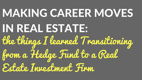 Making Career Moves in Real Estate: The Things I Learned Transitioning from a  Hedge Fund to a Real Estate Investment Firm