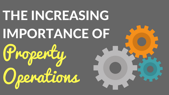 The Increasing Importance of Property Operations