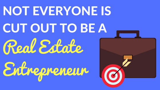 Not Everyone is Cut Out to be a Real Estate Entrepreneur