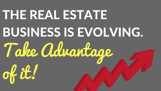 The Real Estate Business is Evolving. Take Advantage of it!