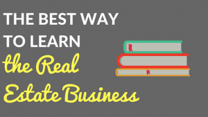 best way to learn the real estate business