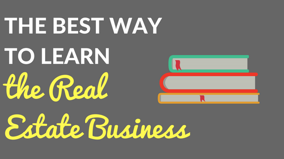 The Best Way to Learn the Real Estate Business