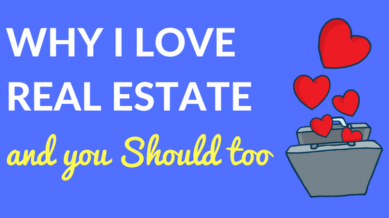 Why I love Real Estate and you Should too