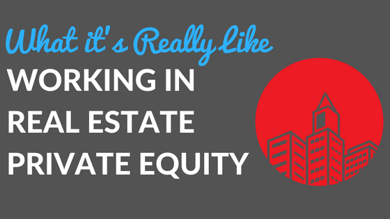 What it's Really like Working in Real Estate Private Equity