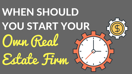 When Should You Start Your Own Real Estate Firm