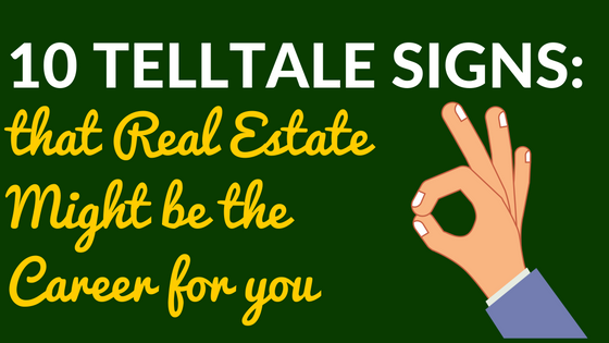 10 Telltale Signs that Real Estate Might be the Career for You