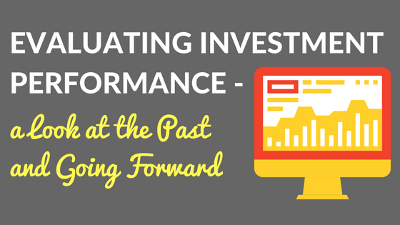 Evaluating Investment Performance – A Look at the Past and Going Forward
