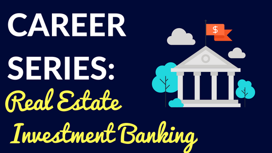 Career Series – Real Estate Investment Banking