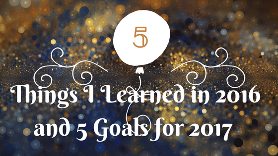 5 Things I Learned in 2016 and 5 Goals for 2017