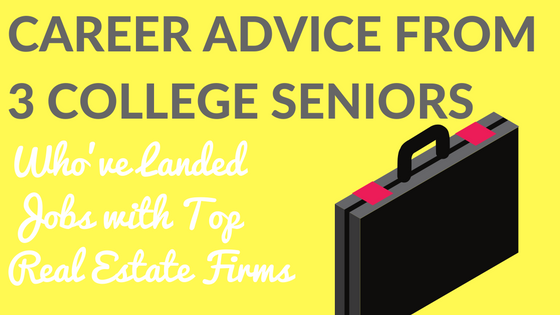 Career Advice from 3 College Seniors Who've Landed Jobs with Top Real Estate Firms