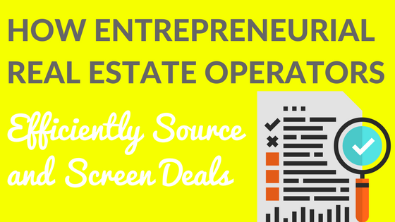 How Entrepreneurial Real Estate Operators Efficiently Source and Screen Deals