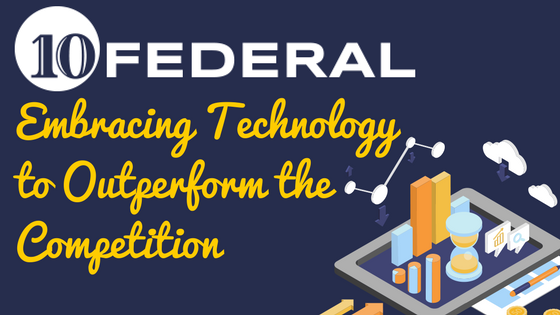 10 Federal: Embracing Technology to Outperform the Competition