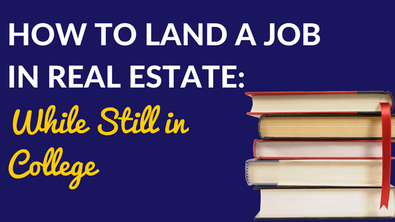 A Student Pursuing the Real Estate Game: How to Land a Job While Still in College