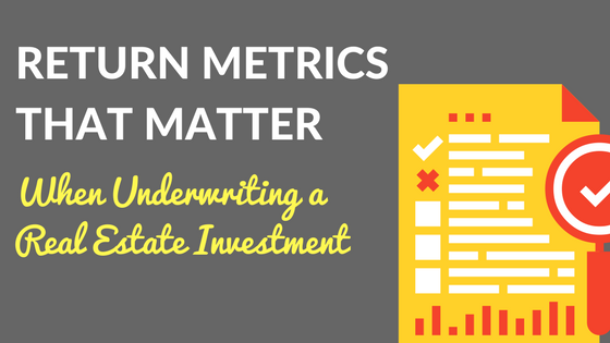 Returns Metrics that Matter When Underwriting a Potential Real Estate Investment
