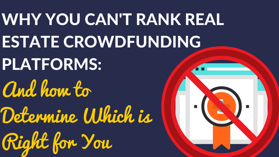 Why You Can't Rank Real Estate Crowdfunding Platforms (And how to Determine which is Right for You)
