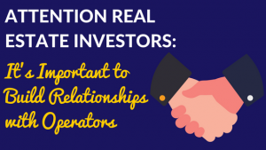 Attention Real Estate Investors – It's Important to Build Relationships with Operators