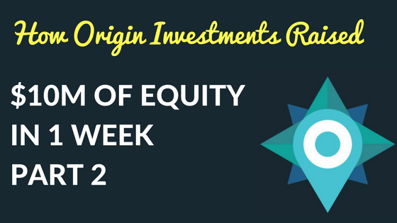 How Origin Investments Raised $10 Million of Equity in 1 Week: Part 2