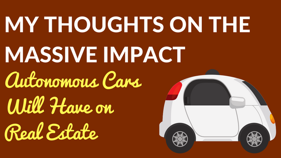 My Thoughts on the Massive Impact Autonomous Cars Will Have on Real Estate