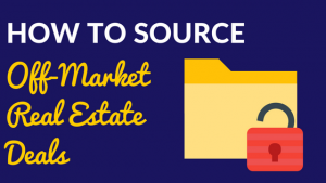 How to Source Off-Market Real Estate Deals