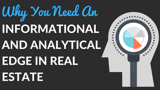 Why You Need an Informational and Analytical Edge in Real Estate