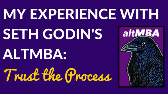 My Experience with Seth Godin's altMBA: Trust the Process