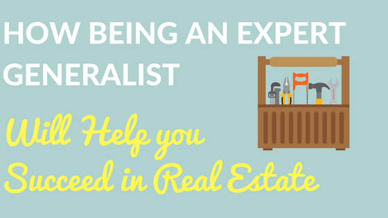 How being an Expert Generalist will Help you Succeed in Real Estate