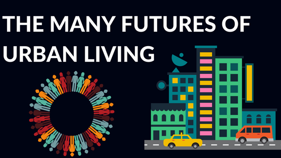 The Many Futures of Urban Living