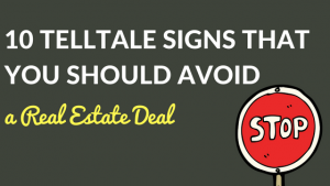 10 Telltale Signs that you should avoid a Real Estate Deal