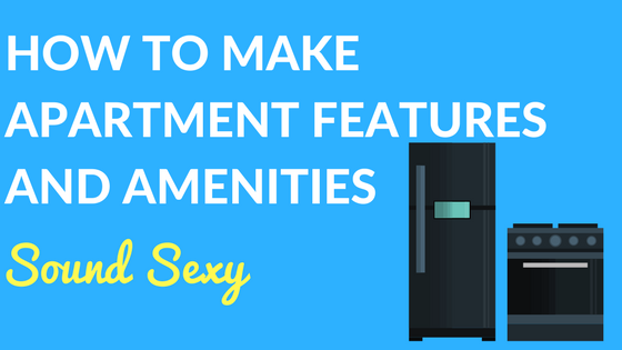 How to Make Apartment Features and Amenities Sound Sexy
