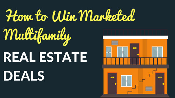 How to Win Marketed Multifamily Real Estate Deals